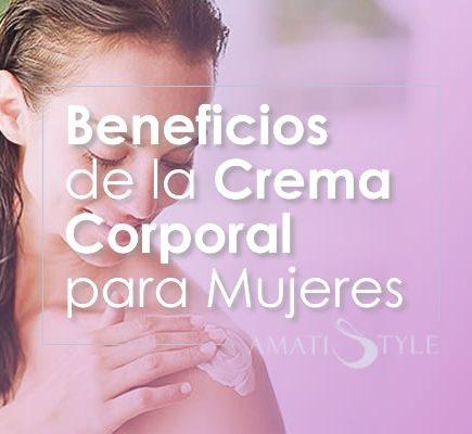 Beneficios de la Crema Corporal para Mujeres